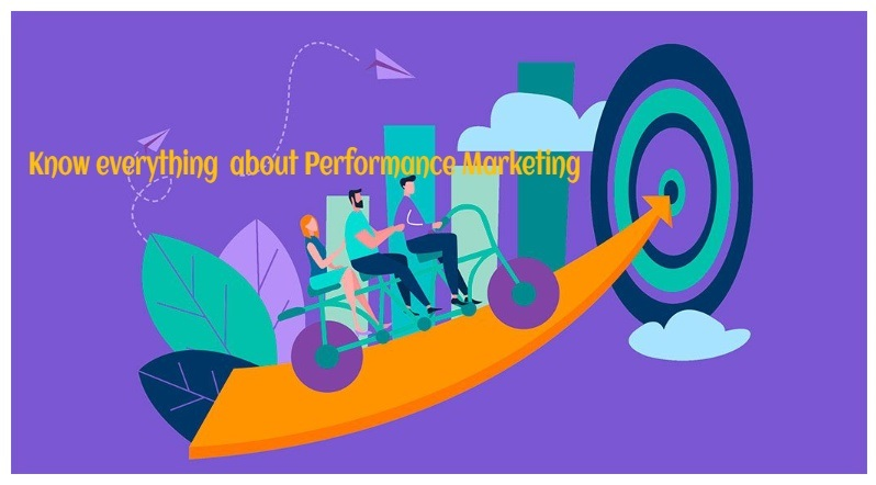 Performance Marketing: Everything You Need to Know About It!